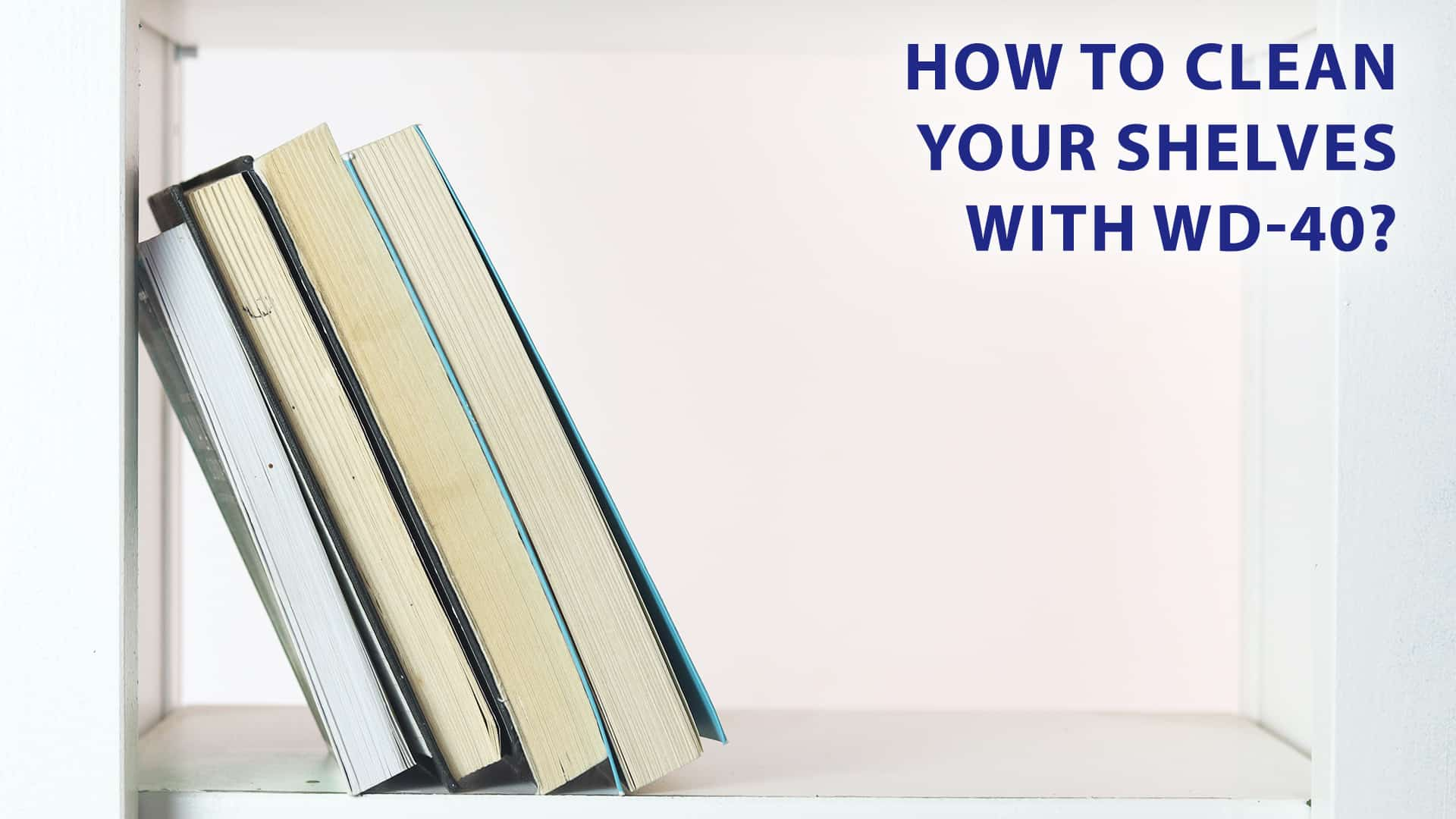 how to clean your shelves with wd 40