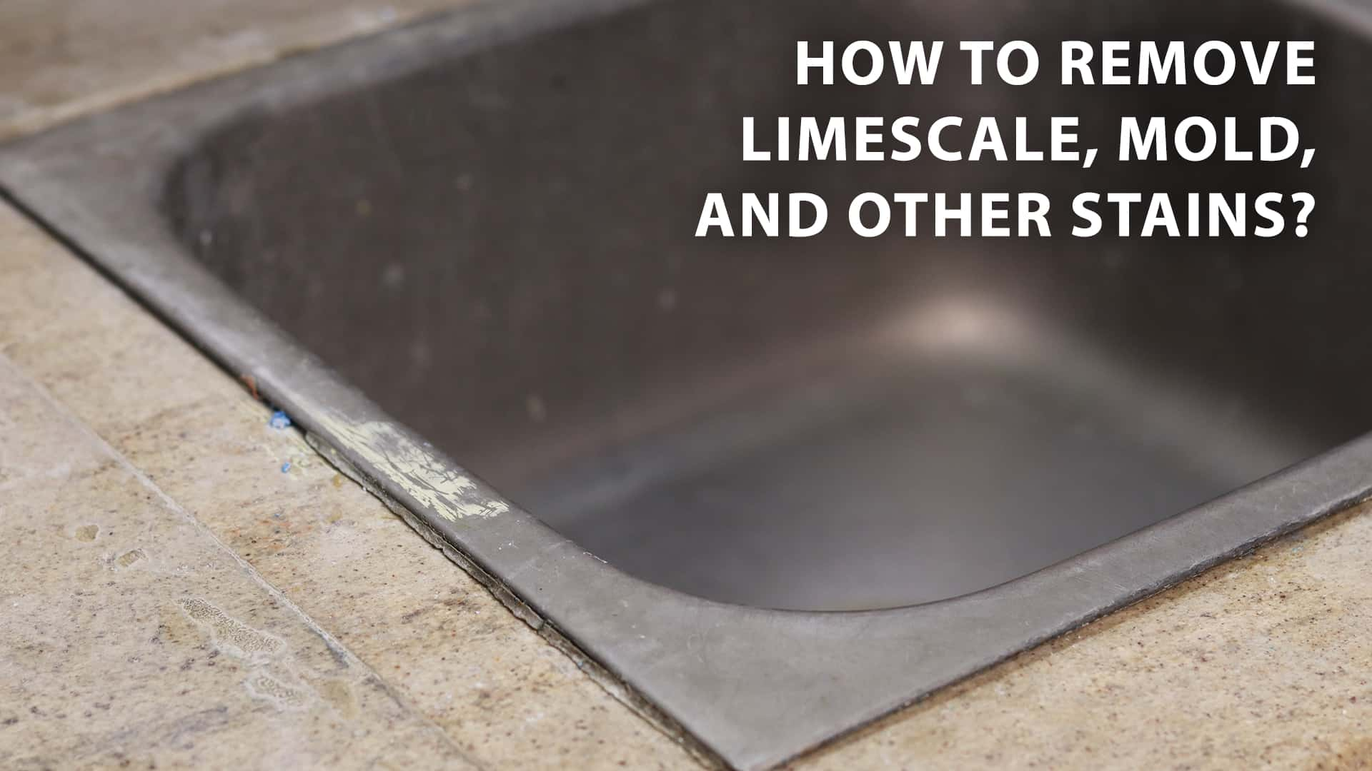 how to remove limescale, mold, and other stains
