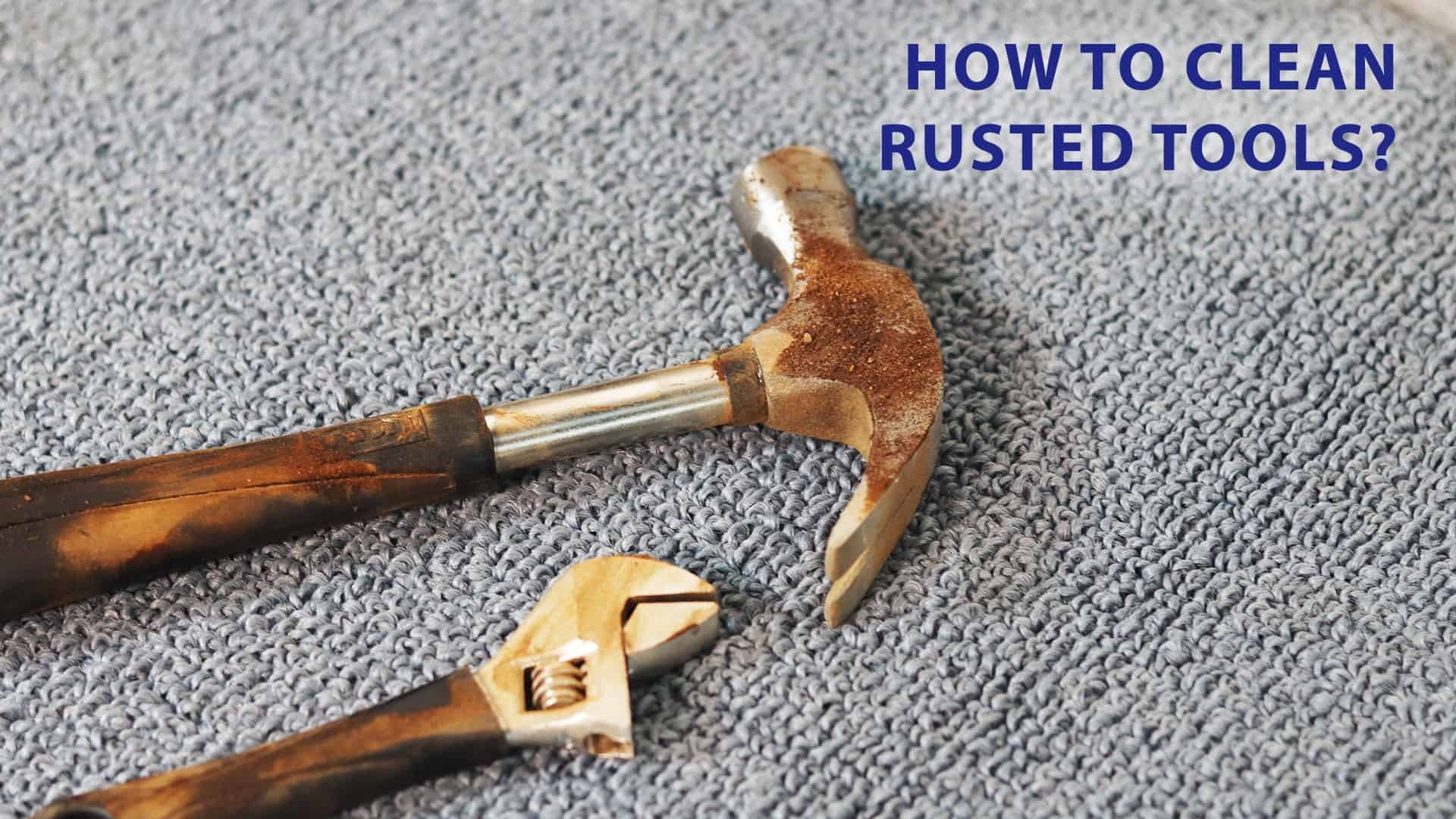 how to clean rusted tools