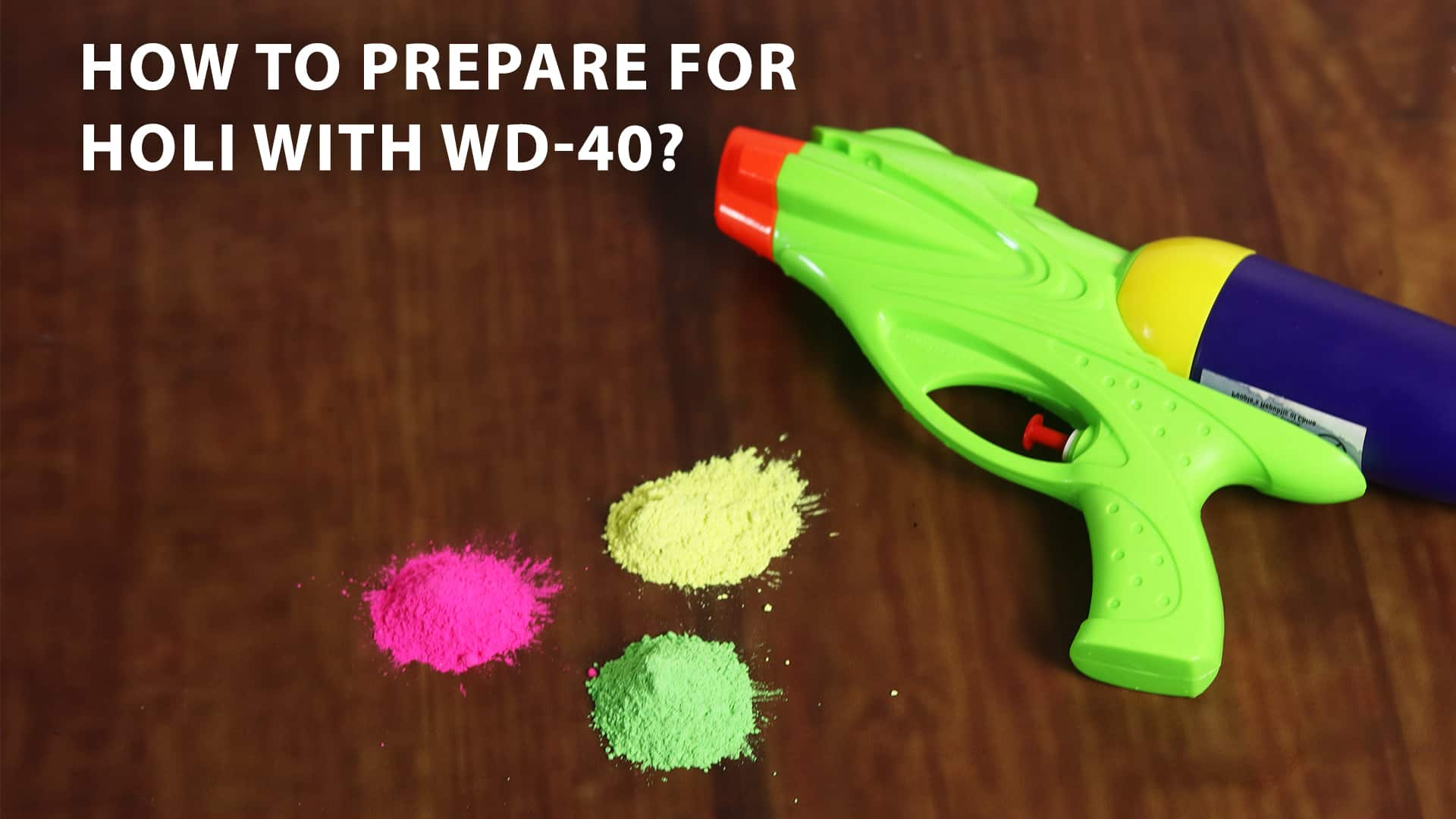 how to prepare for holi with wd 40