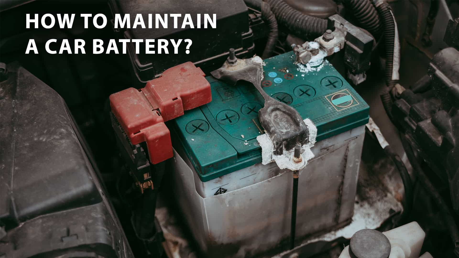 how to maintain a car battery