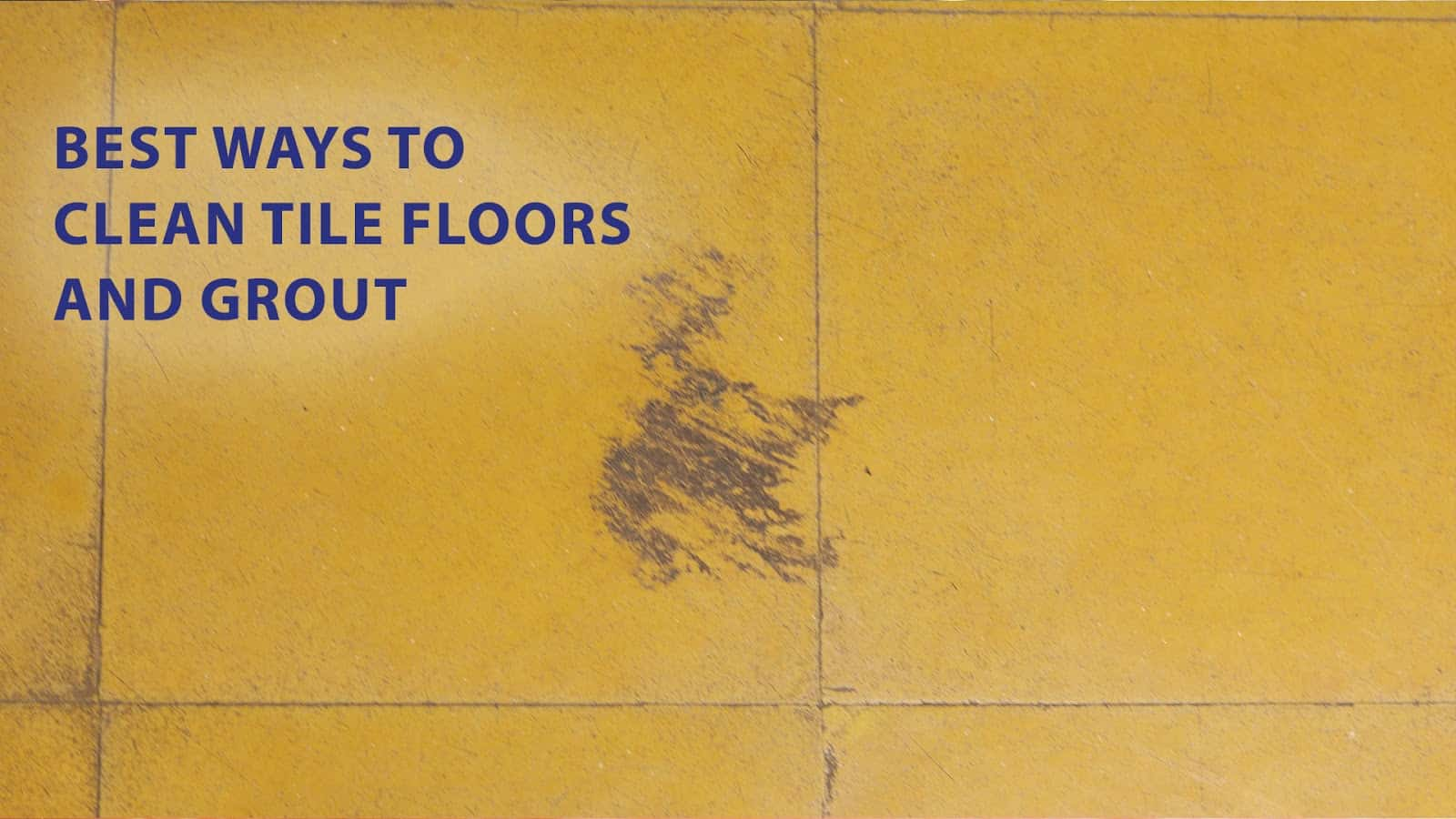 best ways to clean tile floors and grout