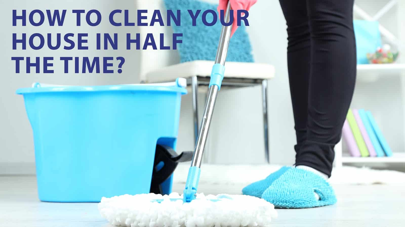 cleaning home in less time